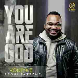 Voniyke - You Are God (ft Precious & Soul Xtreme)